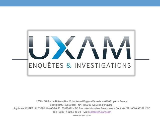 UXAM SAS – Le Britania B – 20 boulevard Eugene Deruelle – 69003 Lyon – France Siret: 81093483600018 – NAF: 8030Z Activités...