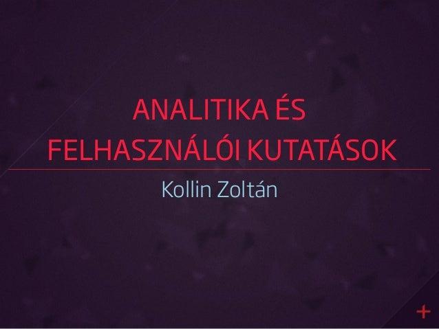 ANALITIKA ÉS FELHASZNÁLÓI KUTATÁSOK Kollin Zoltán