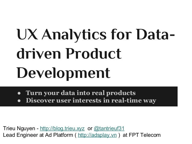 UX Analytics for Data- driven Product Development ● Turn your data into real products ● Discover user interests in real-ti...