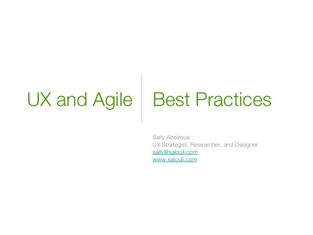 Best PracticesSally AbolrousUX Strategist, Researcher, and Designersally@salouli.comwww.salouli.comUX and Agile