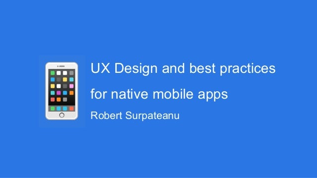 UX Design and best practices for native mobile apps Robert Surpateanu