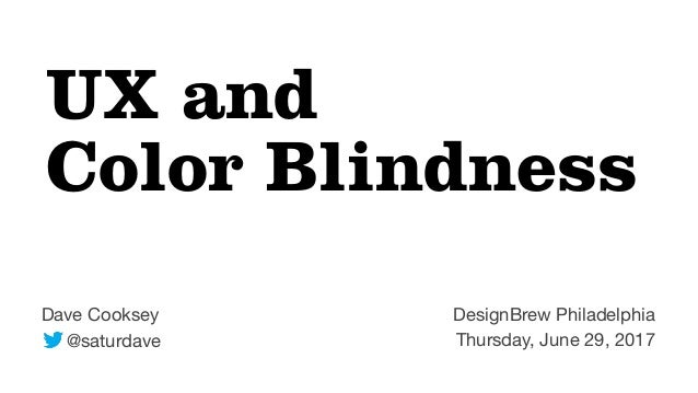 Dave Cooksey  @saturdave DesignBrew Philadelphia  Thursday, June 29, 2017 UX and Color Blindness