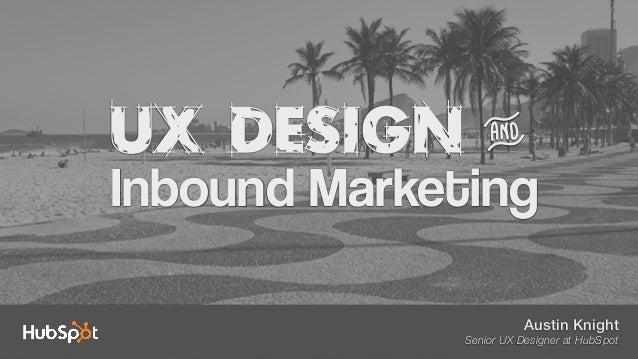 Austin Knight Senior UX Designer at HubSpot UX Design Inbound Marketing &