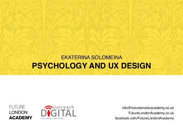 Ekaterina Solomeina Psychology and UX Design info@futurelondonacademy.co.uk FutureLondonAcademy.co.uk facebook.com/FutureL...