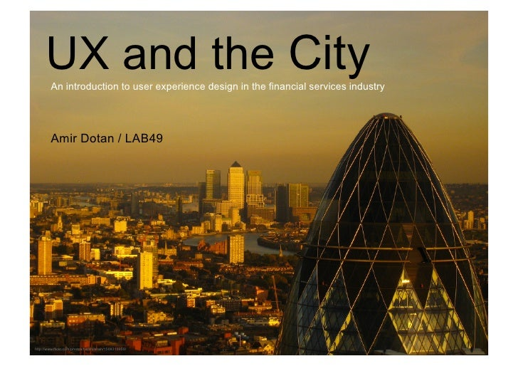 UX and the City         An introduction to user experience design in the financial services industry         Amir Dotan / ...