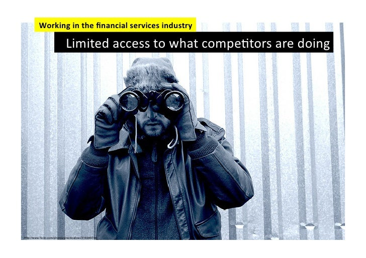 Working	  in	  the	  financial	  services	  industry	                               Limited	  access	  to	  what	  compeFto...