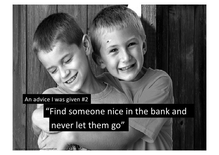 """An advice I was given #2                                    """"Find someone nice in the bank and  ..."""