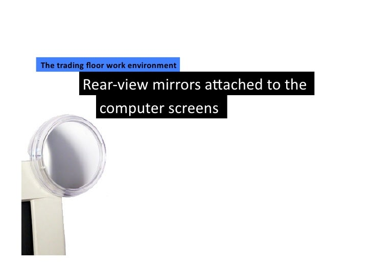 The trading floor work environment               Rear-‐view mirrors a2ached to the                 com...