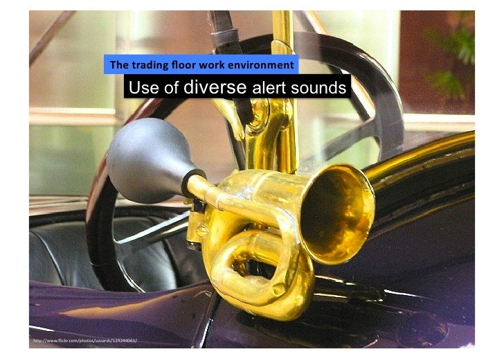 The trading floor work environment                                             Use of diverse alert soundsh2p://w...