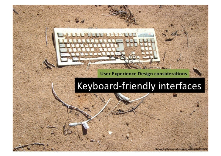 User	  Experience	  Design	  considera3ons	  Keyboard-­‐friendly	  interfaces	                                      hLp://...