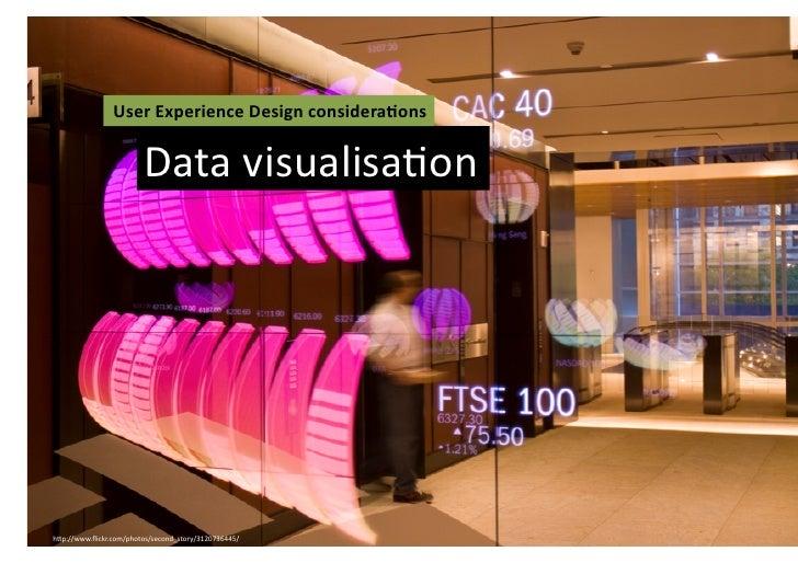 User Experience Design considera3ons                           Data visualisaFon h2p://www.flickr.com/photos/se...