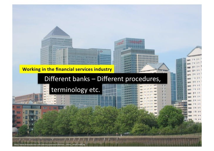 Working in the financial services industry                                 Different banks – Different pr...