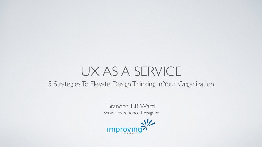 UX As A Service: 5 Strategies to Elevate Design Thinking In Your Organization