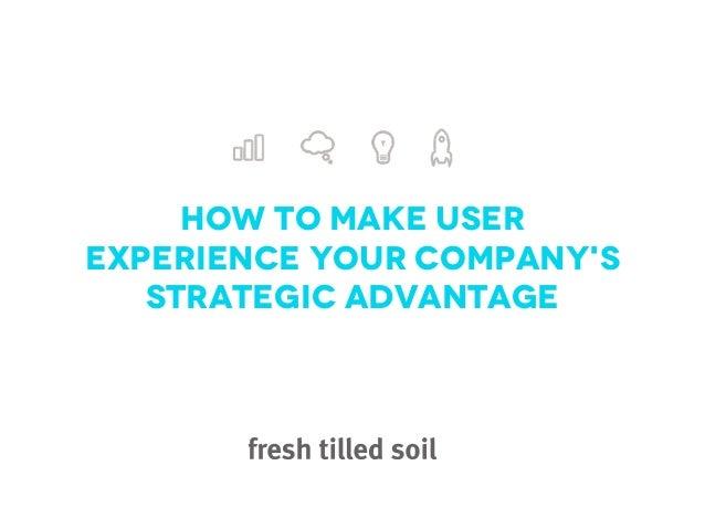 How to Make UserExperience Your Companys   Strategic Advantage