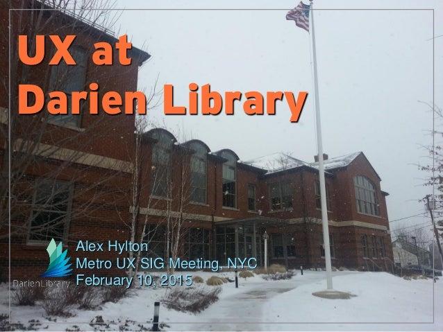 UX at Darien Library Alex Hylton Metro UX SIG Meeting, NYC February 10, 2015
