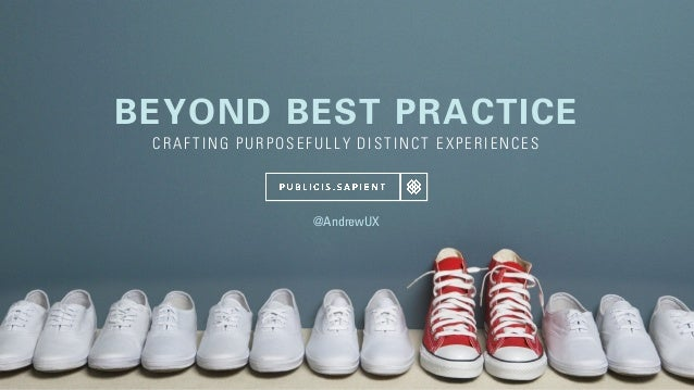 BEYOND BEST PRACTICE CRAF TING PURPOSEF UL L Y DISTINCT EXPERIENCES @AndrewUX
