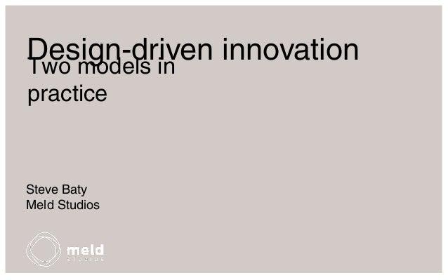 Design-driven innovation Two models in practice  Steve Baty Meld Studios
