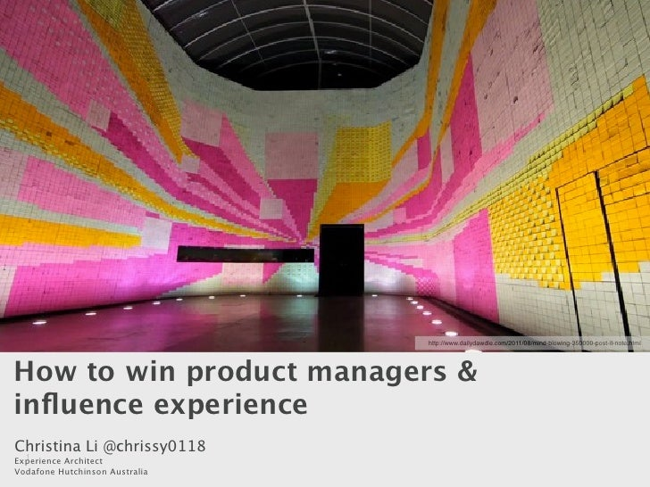 http://www.dailydawdle.com/2011/08/mind-blowing-350000-post-it-note.htmlHow to win product managers &influence experienceCh...