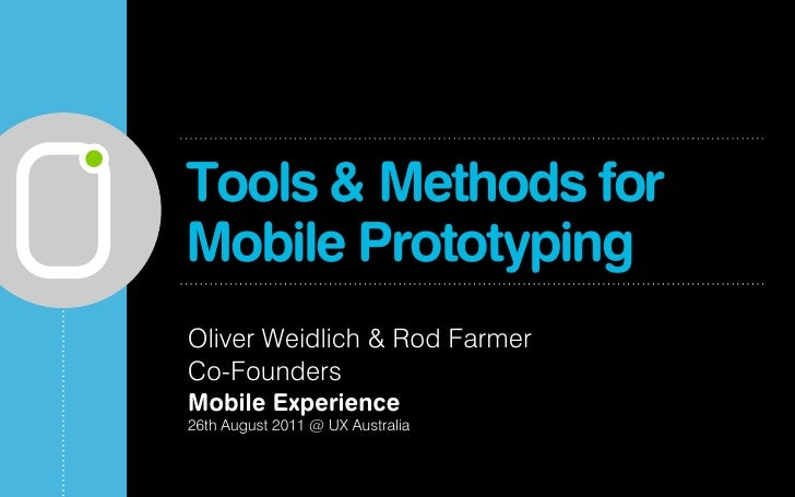 Tools & Methods forMobile PrototypingOliver Weidlich & Rod FarmerCo-FoundersMobile Experience26th August 2011 @ UX Australia