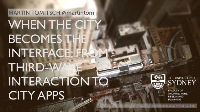 WHEN THE CITY  BECOMES THE  INTERFACE: FROM  THIRD-WAVE  INTERACTION TO  CITY APPS  Photo by Flickr user alexkess | www.fl...