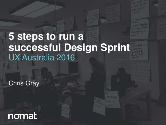 @cj_gray@cj_gray 5 steps to run a successful Design Sprint UX Australia 2016 Chris Gray