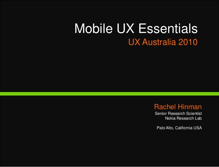 Mobile UX EssentialsUX Australia 2010<br />Rachel Hinman<br />Senior Research Scientist  <br />Nokia Research Lab <br />Pa...