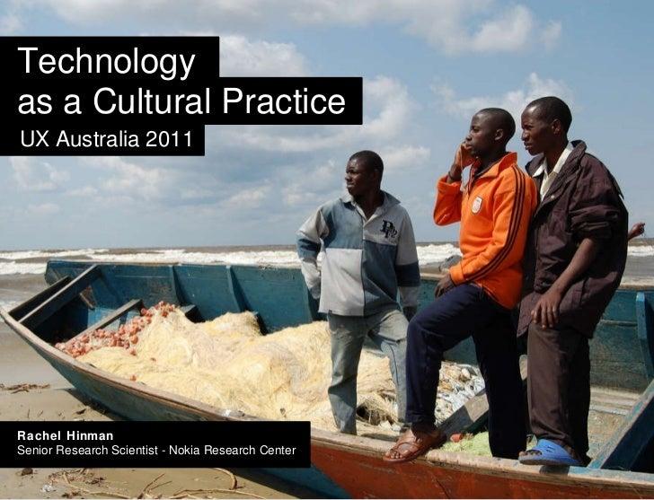 Rachel Hinman Senior Research Scientist - Nokia Research Center Technology UX Australia 2011 as a Cultural Practice