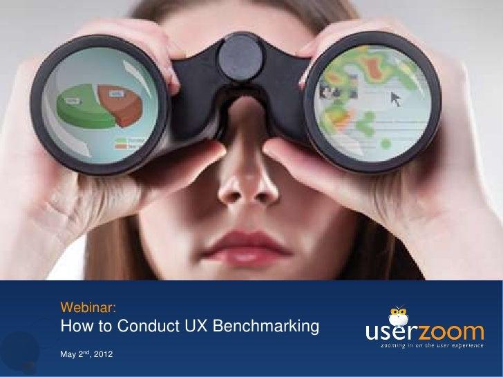 Webinar:How to Conduct UX BenchmarkingMay 2nd, 2012