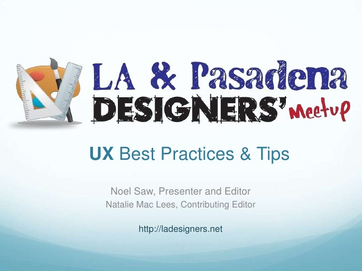 UX Best Practices & Tips<br />Noel Saw, Presenter and Editor<br />Natalie Mac Lees, Contributing Editor<br />http://ladesi...
