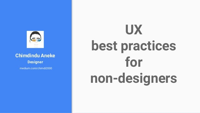 UX best practices for non-designers Chimdindu Aneke Designer medium.com/chimdi2000
