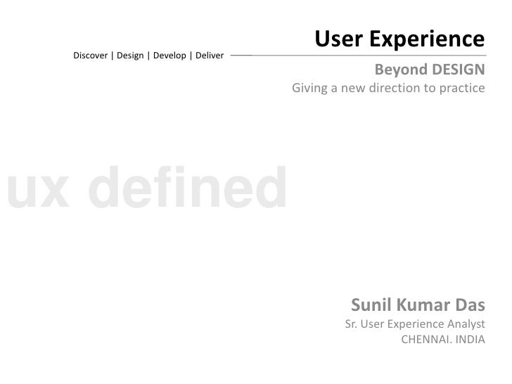 User Experience<br />Discover | Design | Develop | Deliver<br />Beyond DESIGN<br />Giving a new direction to practice<br /...
