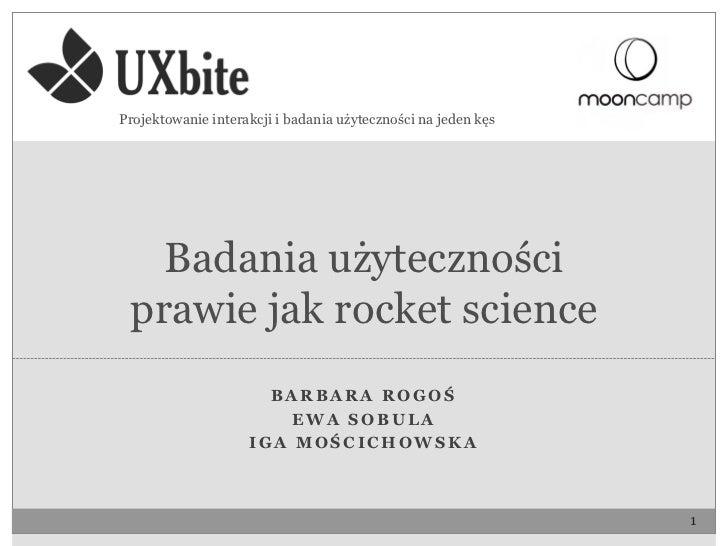 Projektowanie interakcji i badania użyteczności na jeden kęs   Badania użyteczności prawie jak rocket science             ...