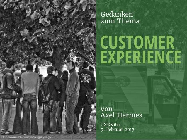 Gedanken zum Thema CUSTOMER EXPERIENCE von Axel Hermes UXBN#11  9. Februar 2017 https://www.flickr.com/photos/garryknig...