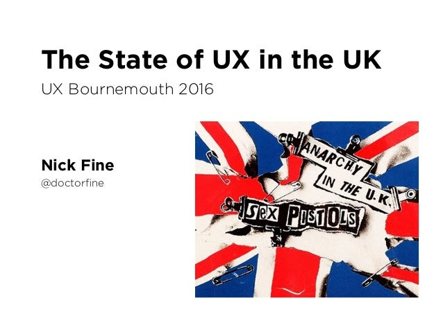 The State of UX in the UK Nick Fine UX Bournemouth 2016 @doctorfine