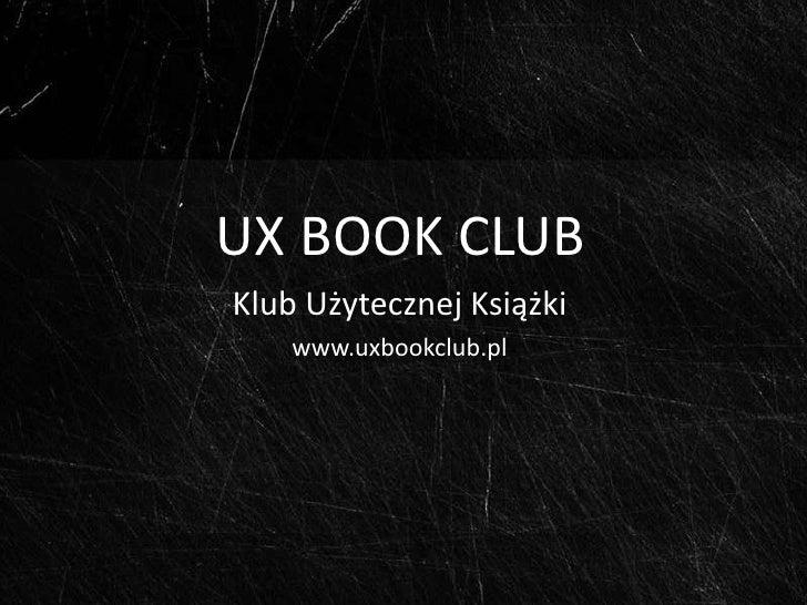 UX BOOK CLUB<br />Klub Użytecznej Książki<br />www.uxbookclub.pl<br />