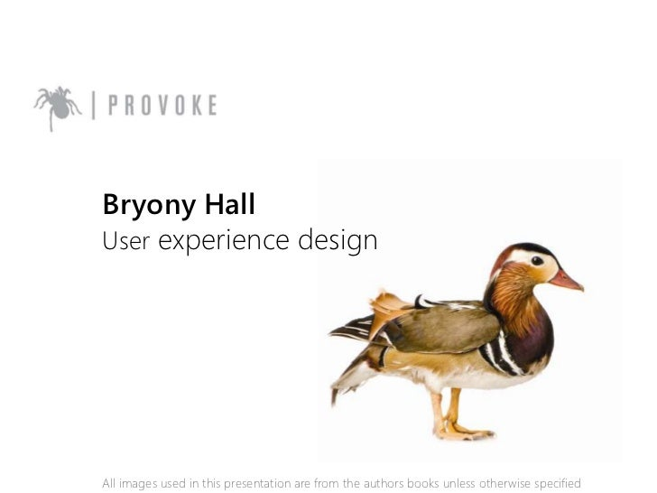 Bryony HallUser experience design<br />All images used in this presentation are from the authors books unless otherwise sp...