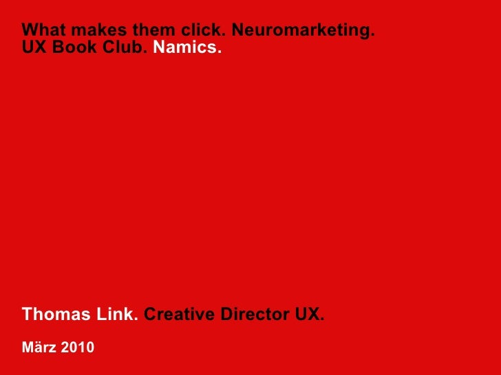 What makes them click. Neuromarketing. UX Book Club.  Namics. Thomas Link.  Creative Director UX. März 2010