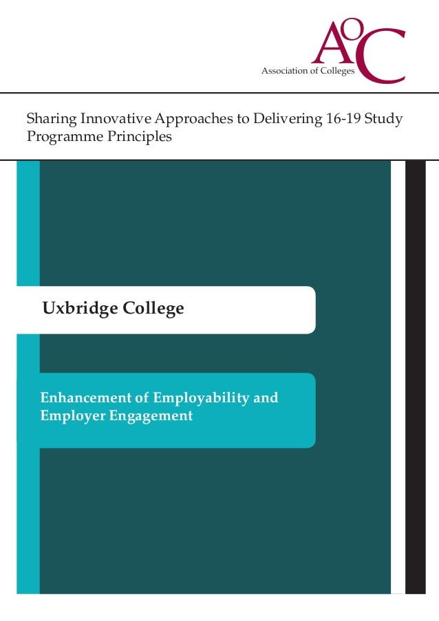 Sharing Innovative Approaches to Delivering 16-19 Study Programme Principles Uxbridge College Enhancement of Employability...