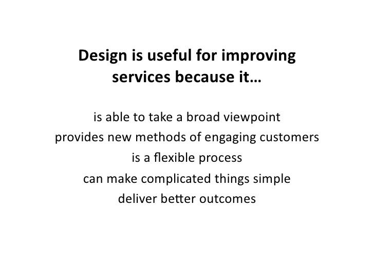 Design  is  useful  for  improving            services  because  it…           is  able  to  take  ...
