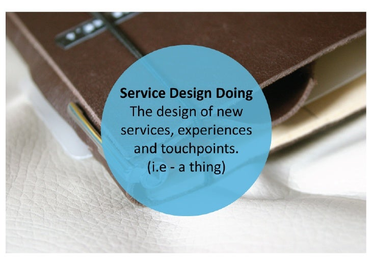 Service	   Design	   Thinking	                    The	   use	   of	   design	   	         approaches	   and	   methods	   ...