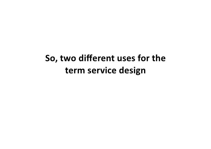 So,  Service  Design  and  User  Experience                    Design  aren't  really  that  differen...