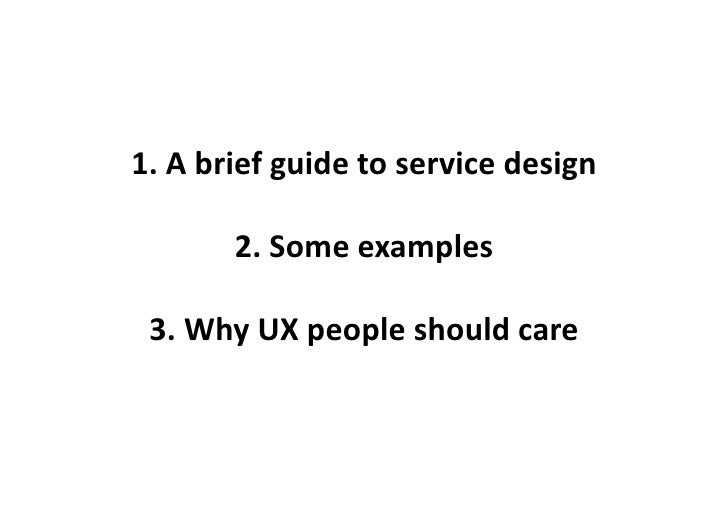 1.  A  brief  guide  to  service  design                2.  Some  examples      3.  Why  UX  peo...