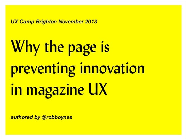 ! !  UX Camp Brighton November 2013  Why the page is preventing innovation 