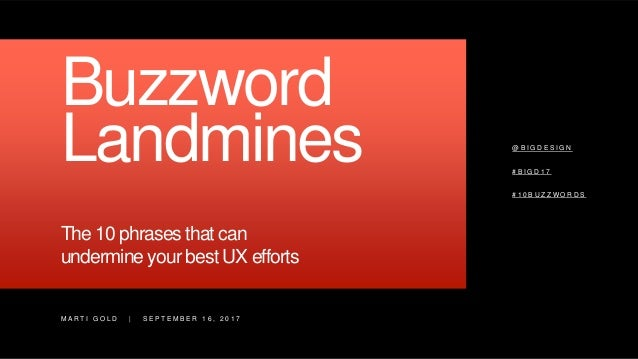 M A R T I G O L D   S E P T E M B E R 1 6 , 2 0 1 7 Buzzword Landmines The 10 phrases that can undermine your best UX effo...