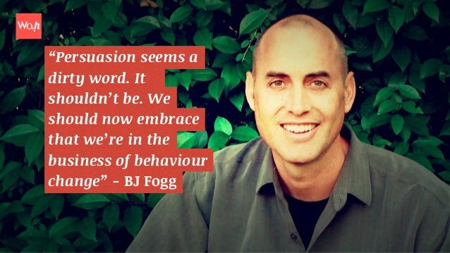 www.BehaviorModel.org Credit: BJ Fogg  High Motivation  Fogg Behaviour Model  B = mat  Motivation  Behaviour  Triggers  At...