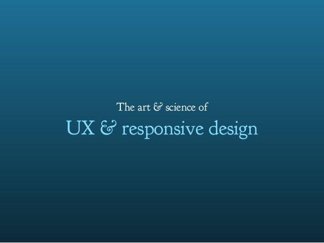 The art & science of UX & responsive design