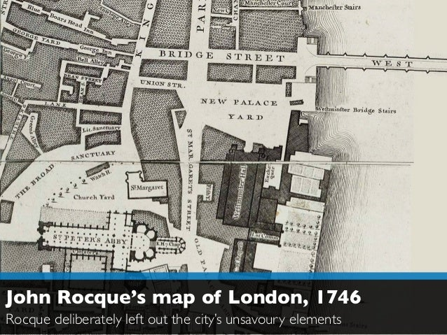 John Rocque's map of London, 1746  Rocque deliberately left out the city's unsavoury elements