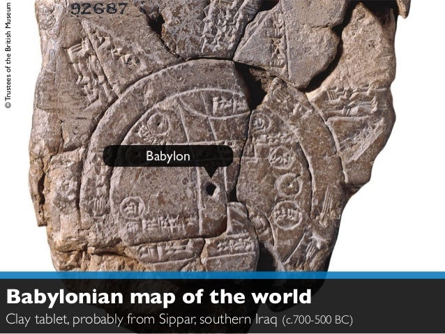 © Trustees of the British Museum  Babylon  Babylonian map of the world  Clay tablet, probably from Sippar, southern Iraq (...