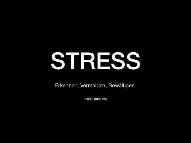 STRESS!Erkennen, Vermeiden, Bewältigen.                          martin.gude.me