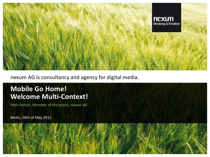 nexum AG is consultancy and agency for digital media.Mobile Go Home!Welcome Multi-Context!Niels Anhalt, Member of the boar...